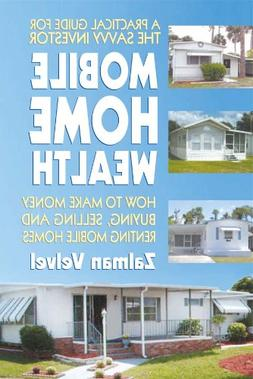 Mobile Home Wealth: How to Make Money Buying, Selling and Re